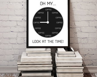 Printable Coffee Decor / Oh My, Look At the Time / Coffee Quote Humor Poster Clock Coffee Kitchen Cafe Wall Art JPG - Instant Download