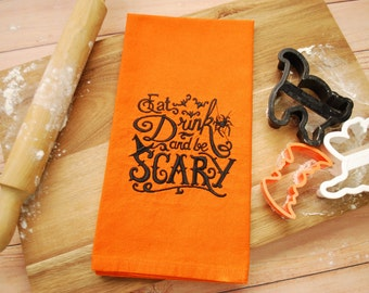 Halloween Dish Towel - Orange Towel - Eat Drink & be Scary Kitchen Towel - Halloween Decor - Embroidered Dish Towel - Free Shipping to USA