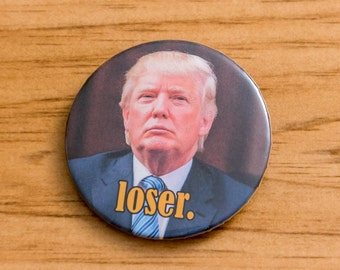 Donald Trump Pinback Button - Loser Pin