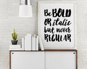 Be Bold Or Italic But Never Regular Inspirational Motivational Cute Quote Print - Christmas Gift for Teen - CUSTOM COLORS