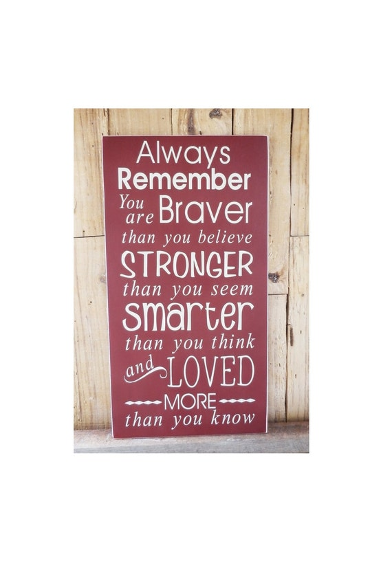 Always Remember You Are Loved: Always Remember You Are Braver Than You Believe 9.5 X 18 Wood