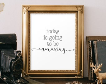 Today is going to be Amazing Quote Printable Quote Motivational Print Inspirational Wall Art Inspirational Wall Art 8x10
