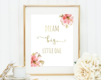 Nursery Wall Art Dream Big LIttle One Floral Wall Art Pink and Gold Print Printable Hand Lettered Quote Floral Nursery Quotes