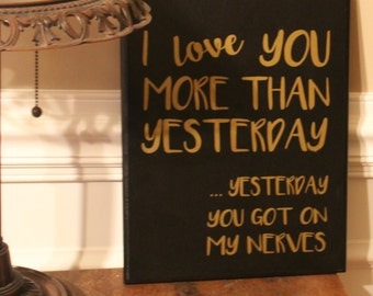 I Love You More Today Than Yesterday... Yesterday You Got On My Nerves Wood Sign - Valentine's Day Gift For Him - Funny Wood Sign