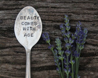 "Handstamped Spoon ""Beauty Come With Age"""