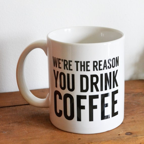 We're The Reason You Drink Coffee - Personalized Coffee Mug - Custom Handmade Coffee Cup - Father's Day Gift - Gift From Kids