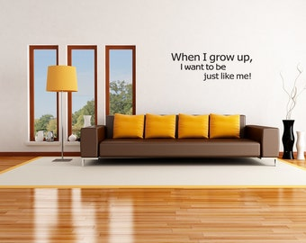 Wall Decal When I Grow Up I Want To Be Just Like Me Inspirational Quotes Wall Decals Wall Sticker Wall Quote Decal (V372)