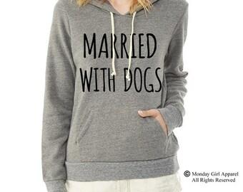 Married With DOGS Hoodie Sweatshirt Alternative Apparel long sleeve shirt