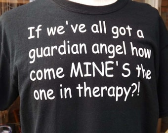 If we've all got a guardian angel, how come mine's the one in therapy?! Humorous t-shirt