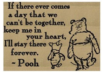 If there every comes a day when we can't be together, keep me in your heart, I'll stay there forever. Pooh - Embroidery DESIGN FILE quote