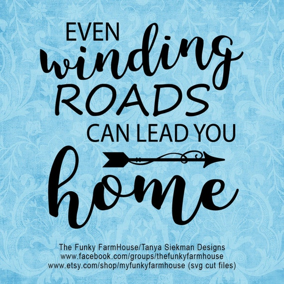 "SVG, & PNG - ""Even winding roads can lead you home!"""