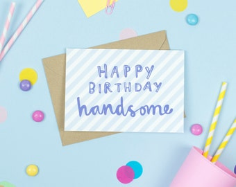 Happy Birthday Handsome! Card