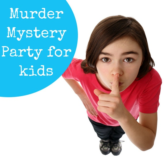 Murder Mystery Party For Kids A Perfect Kids Mystery Party