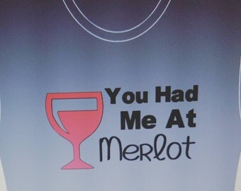 You had me at Merlot or You had me at Pinot iron on - customize with your favorite wine !