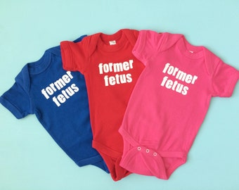 CLEARANCE!! Funny Kids Clothes - Former Fetus - You Pick Color
