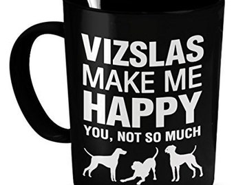 Visla Mug - Vizlas Make Me Happy - Visla Dog - Vizla Gifts