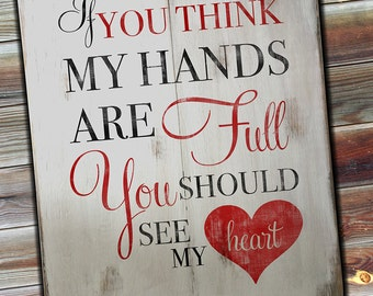 """If You Think My Hands are Full You Should See My Heart Wooden Distressed Sign 18"""" x 22"""""""