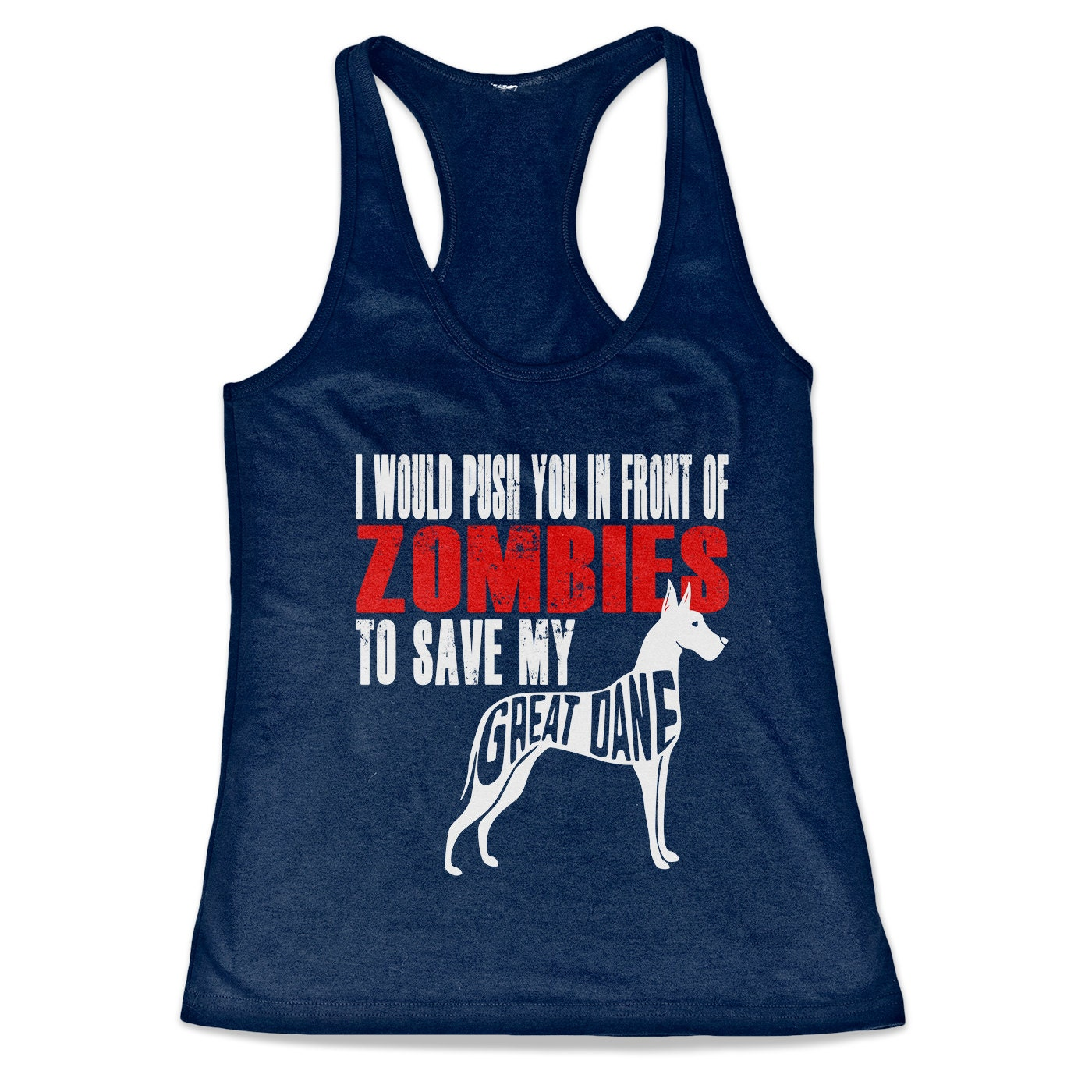 Great Dane Tank Top - I Would Push You In Front Of Zombies To Save My Great Dane - My Dog Great Dane Racerback Tank Top
