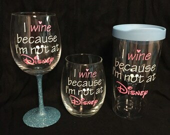 I wine because I'm not at Disney wine glass, stemless or Vino2Go wine tumbler