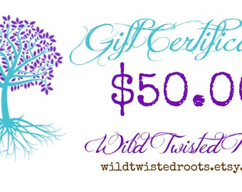 Wild Twisted Roots Gift Certificate - Fifty Dollars Gift Certifcate - Hand Stamped Jewelry - Christmas Gift