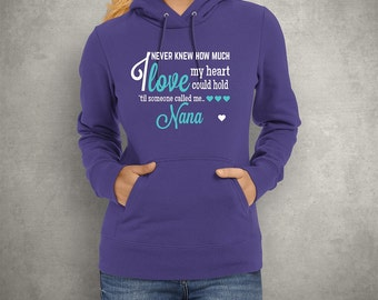 Nana Hoodie.  I Never Knew How Much Love My Heart Could Hold.  Other Names Also