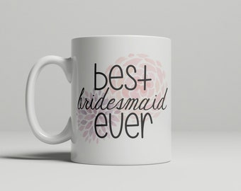 Best Bridesmaid Ever Mug, bridesmaid gift, bridal party gift, floral, gift for her, wedding, engagement, double sided image