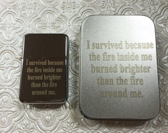"Engraved Lighters...Stianless Steel ""I survived because the fire inside me burned brighter than the fire around me"" Lighter"