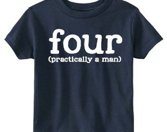 4th Birthday Shirt, Birthday Shirt 4, Four Year Old Birthday, Four (Practically a Man), Birthday Shirt Boy, Boys Birthday Shirt, Four Shirt
