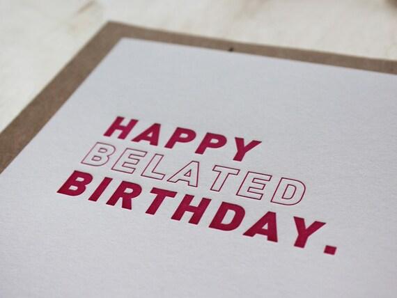Happy Belated Birthday. Letterpress Flat Greeting Card / Birthday Card