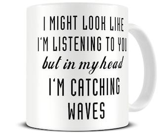 Surf Mug - Surf Gifts - Surfing Mug - Surfing Gifts - Surf Girl - In My Head I'm Catching Waves Coffee Mug - MG508