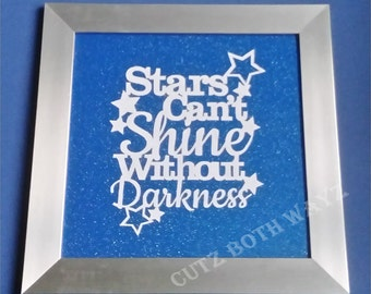 Star's can't shine without darkness