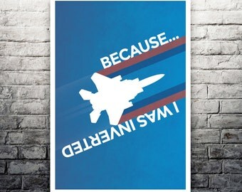Top Gun Because I was Inverted movie poster print
