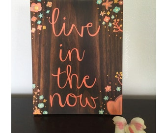 Live in the now, motivational sign, wood sign, floral sign, floral decor, rustic sign, gift idea, housewarming gift