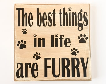 The Best Things In Life Are Furry, Pet Signs, Wood Signs