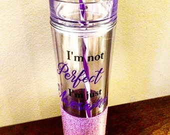 I'm not Perfect, I'm Just awesome tumbler
