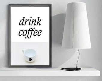 TYPOGRAPHY PRINT, printable ( drink coffee)