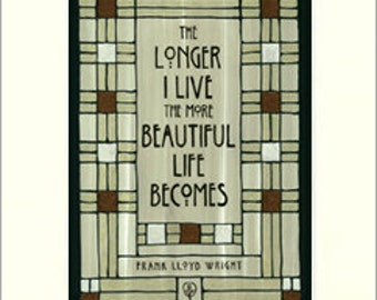 Frank Lloyd Wright - Longer I Live: Matted Giclée Art Print by The Bungalow Craft by Julie Leidel (Arts & Crafts Movement)