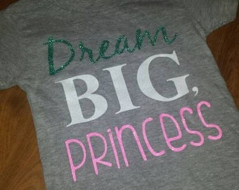 Dream Big Princess baby, toddler, youth, adult tee.