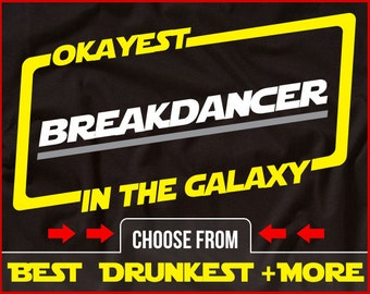 Okayest Breakdancer In The Galaxy Shirt Breakdancing Shirt GIft for Breakdancer B-Boy Shirt