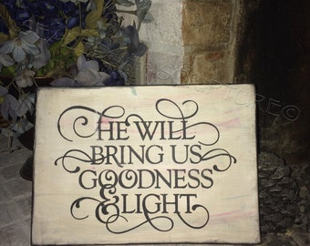 He will bring us Goodness and light, scripture art, rustic,inspirational