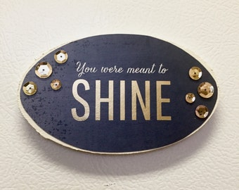 You Were Meant To Shine Magnet