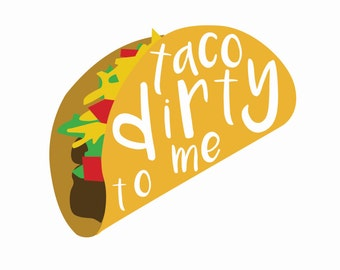 TACO DIRTY to ME | Printable Art | Custom Print | Inspiration