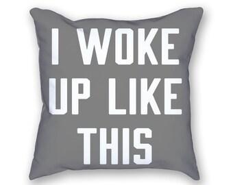 I Woke Up Like This Pillow