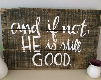 And if Not, He is Still Good Wood Sign