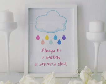 Rainbow - always be a rainbow in someones cloud print