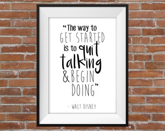 The Way To Get Started Is To Quit Talking & Begin Doing - Walt Disney Quote - Printable Wall Art - Typographic Digital Print