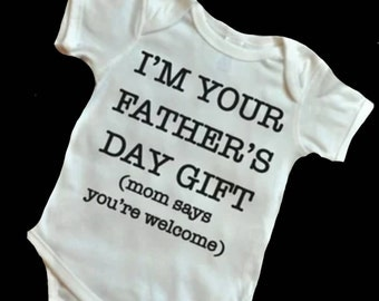 I'm your father's day gift - baby onesie/bodysuit