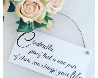 Cinderella Proof That A New Pair Of Shoes Can Change Your Life Plaque Sign