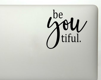 Be YOU tiful lettering inspirational quote vinyl decal sticker for laptop, car window, yeti decal, etc..