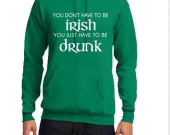 You Don't Have to Be Irish Hoodie! S - 4X FREE SHIPPING!